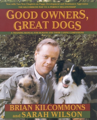 Good Owners, Great Dogs - Kilcommons, Brian, and Wilson, Sarah, Dr.