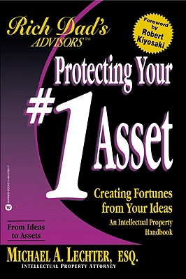 Protecting Your #1 Asset: Creating Fortunes from Your Ideas--An Intellectual Property Handbook - Lechter, Michael A, Esq.