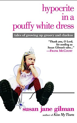 Hypocrite in a Pouffy White Dress: Tales of Growing Up Groovy and Clueless - Gilman, Susan Jane