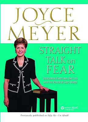 Straight Talk on Fear: Overcoming Emotional Battles with the Power of God's Word! - Meyer, Joyce