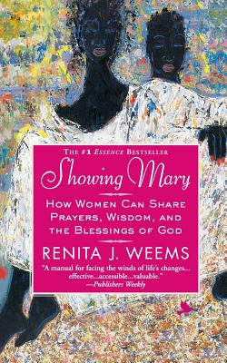 Showing Mary: How Women Can Share Prayers, Wisdom, and the Blessings of God - Weems, Renita J