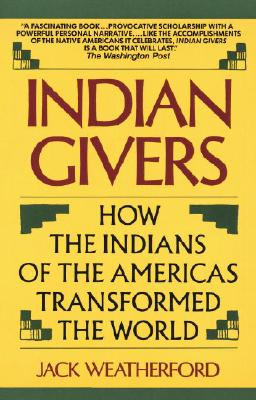 Indian Givers: How the Indians of the Americas Transformed the World - Weatherford, Jack