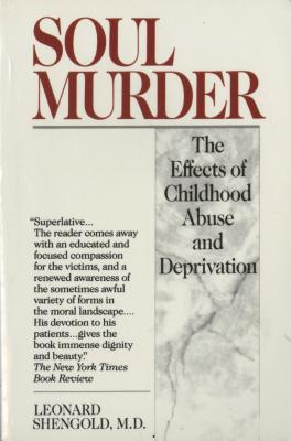 Soul Murder: The Effects of Childhood Abuse and Deprivation - Shengold, Leonard, Dr., M.D.