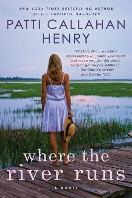 Where the River Runs - Henry, Patti Callahan