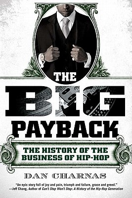 The Big Payback: The History of the Business of Hip-Hop - Charnas, Dan