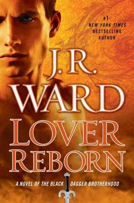 Lover Reborn: A Novel of the Black Dagger Brotherhood - Ward, J R