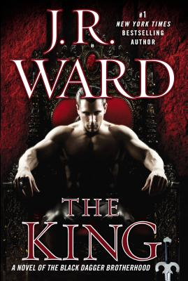 The King: A Novel of the Black Dagger Brotherhood - Ward, J R