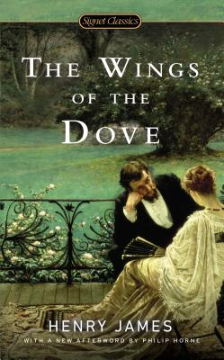 The Wings of the Dove - James, Henry, and Horne, Philip (Afterword by), and Wineapple, Brenda (Introduction by)