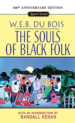 The Souls of Black Folk: 100th Anniversary Edition - Du Bois, W E B, PH.D., and Kenan, Randall (Introduction by)