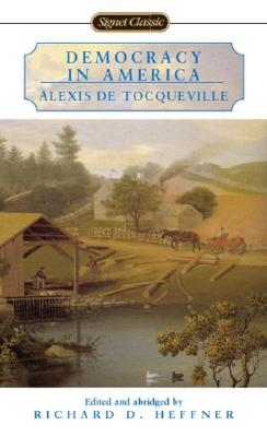 Democracy in America - de Tocqueville, Alexis, Professor, and Heffner, Richard D (Editor)