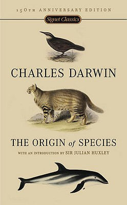 The Origin of Species: 150th Anniversary Edition - Darwin, Charles, Professor, and Huxley, Julian S, Sir (Introduction by)