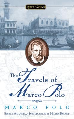The Travels of Marco Polo - Polo, Marco, and Rugoff, Milton (Editor), and Mittelmark, Howard (Afterword by)
