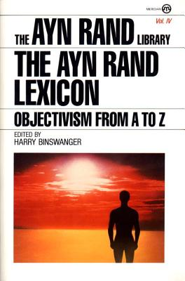 The Ayn Rand Lexicon: Objectivism from A to Z - Rand, Ayn, and Binswanger, Harry (Editor)
