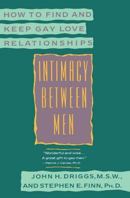 Intimacy Between Men: How to Find and Keep Gay Love Relationships - Driggs, John H, and Finn, Stephen E