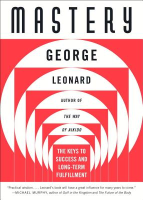 Mastery: The Keys to Success and Long-Term Fulfillment - Leonard, George, MD