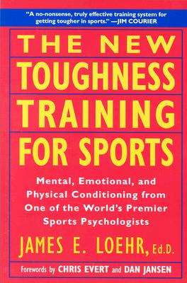 The New Toughness Training for Sports: Mental Emotional Physical Conditioning from 1 World's Premier Sports Psychologis - Loehr, James E, and Jansen, Dan (Adapted by), and Evert, Chris (Adapted by)