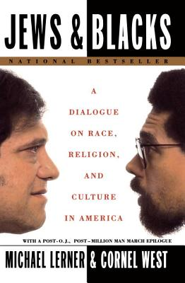 Jews and Blacks: A Dialogue on Race, Religion, and Culture in America - Lerner, Michael, and West, Cornel, Professor