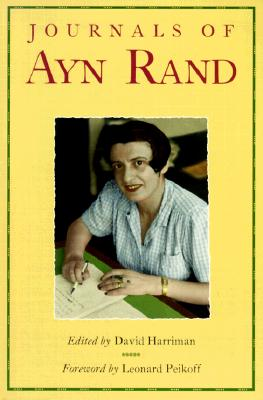 The Journals of Ayn Rand - Rand, Ayn, and Peikoff, Leonard, and Harriman, David (Editor)