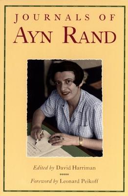 The Journals of Ayn Rand - Rand, Ayn, and Peikoff, Leonard, and Harriman, David (Editor)