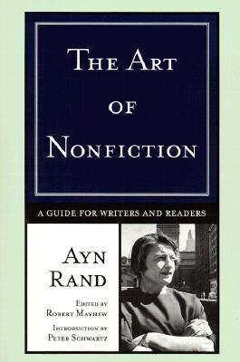 The Art of Nonfiction: A Guide for Writers and Readers - Rand, Ayn, and Mayhew, Robert (Editor), and Schwartz, Peter (Introduction by)