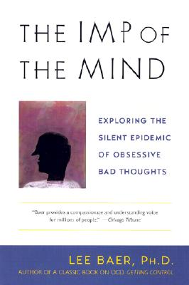 The Imp of the Mind: Exploring the Silent Epidemic of Obsessive Bad Thoughts - Baer, Lee, Ph.D.