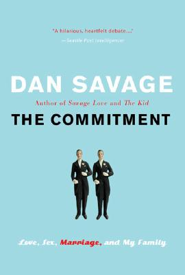 The Commitment: Love, Sex, Marriage, and My Family - Savage, Dan