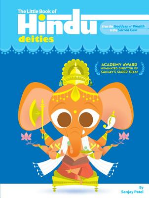 The Little Book of Hindu Deities: From the Goddess of Wealth to the Sacred Cow -