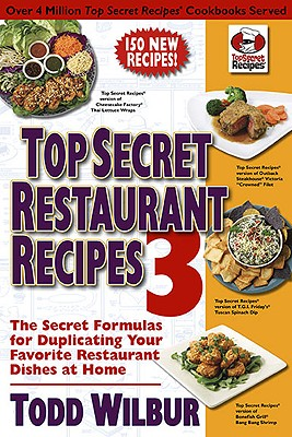 Top Secret Restaurant Recipes 3: The Secret Formulas for Duplicating Your Favorite Restaurant Dishes at Home - Wilbur, Todd (Illustrator)