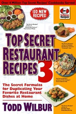 Top Secret Restaurant Recipes 3: The Secret Formulas for Duplicating Your Favorite Restaurant Dishes at Home - Wilbur, Todd (Illustrator)