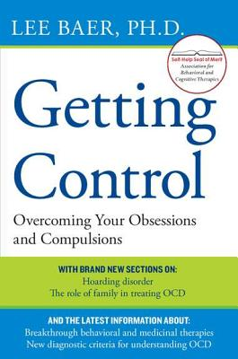 Getting Control: Overcoming Your Obsessions and Compulsions - Baer, Lee, Ph.D., and Rapoport, Judith L, Dr., M.D. (Foreword by)