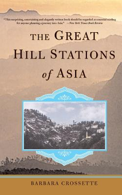 The Great Hill Stations of Asia - Crossette, Barbara