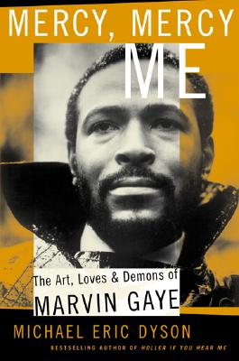 Mercy, Mercy, Me: The Art, Loves and Demons of Marvin Gaye - Dyson, Michael Eric