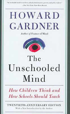 The Unschooled Mind: How Children Think and How Schools Should Teach - Gardner, Howard, Dr.