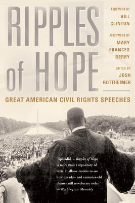 Ripples of Hope: Great American Civil Rights Speeches - Gottheimer, Josh (Editor), and Clinton, Bill, President (Foreword by), and Berry, Mary Frances (Afterword by)