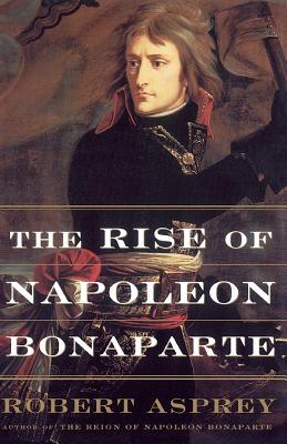 The Rise of Napoleon Bonaparte - Asprey, Robert