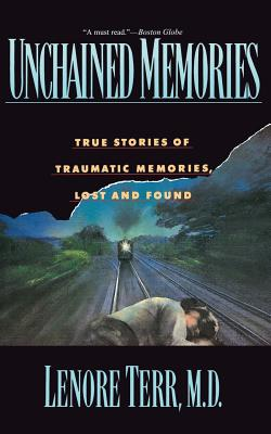 Unchained Memories: True Stories of Traumatic Memories Lost and Found - Terr, Lenore