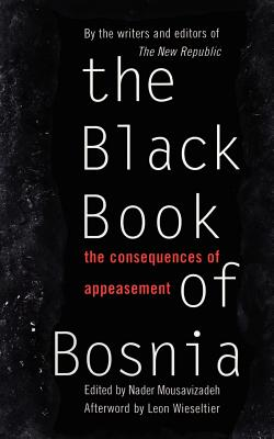The Black Book of Bosnia: The Consequences of Appeasement - New Republic, Republic, and Mousavizadeh, Nader (Editor), and Editors (Editor)