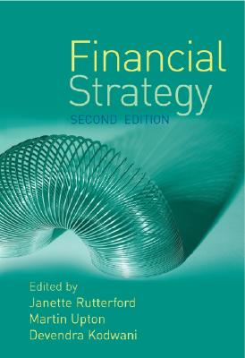 Financial Strategy - Rutterford, Janette (Editor), and Upton, Martin (Editor), and Kodwani, Devendra (Editor)
