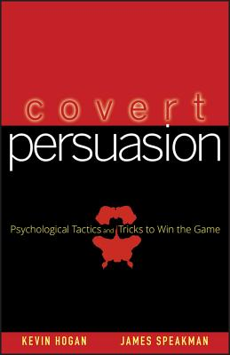 Covert Persuasion: Psychological Tactics and Tricks to Win the Game - Hogan, Kevin, and Speakman, James