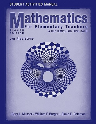 Student Activities Manual to Accompany Mathematics for Elementary Teachers: A Contemporary Approach - Musser, Gary L, and Burger, William F, and Peterson, Blake E