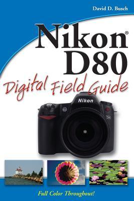 Nikon D80 Digital Field Guide - Busch, David D