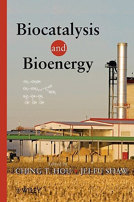 Biocatalysis and Bioenergy - Hou, Ching T (Editor), and Shaw, Jei-Fu (Editor)