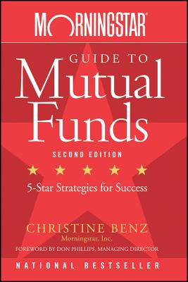 Morningstar Guide to Mutual Funds: Five-Star Strategies for Success - Benz, Christine