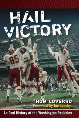 Hail Victory: An Oral History of the Washington Redskins - Loverro, Thom