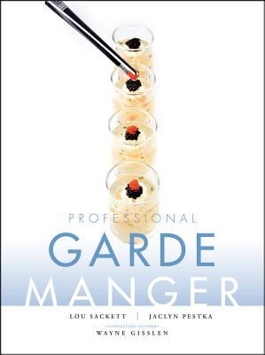 Professional Garde Manger: A Comprehensive Guide to Cold Food Preparation - Sackett, Lou, and Pestka, Jaclyn, and Gisslen, Wayne