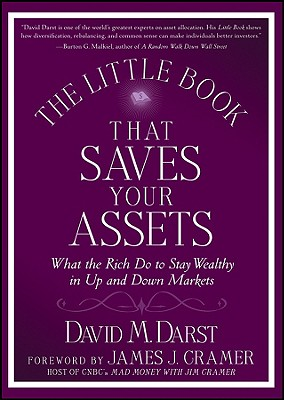 The Little Book That Saves Your Assets: What the Rich Do to Stay Wealthy in Up and Down Markets - Darst, David M, and Cramer, James J (Foreword by)