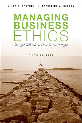 Managing Business Ethics: Straight Talk about How to Do It Right - Trevino, Linda Klebe, and Nelson, Katherine A