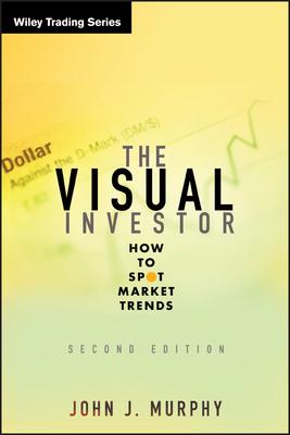 The Visual Investor: How to Spot Market Trends - Murphy, John J