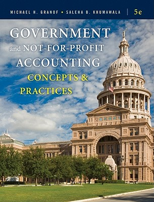 Government and Not-For-Profit Accounting: Concepts and Practices - Granof, Michael H, and Khumawala, Saleha B