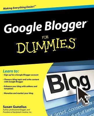 Google Blogger for Dummies - Gunelius, Susan